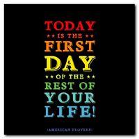 Hoy es el primer día del resto de tu vida